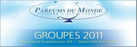 """PARFUMS DU MONDE Réceptif et Tour Operator GROUPES: Présente """"Les GIR  MAI / JUIN 2011 Parfums Du Monde """""""