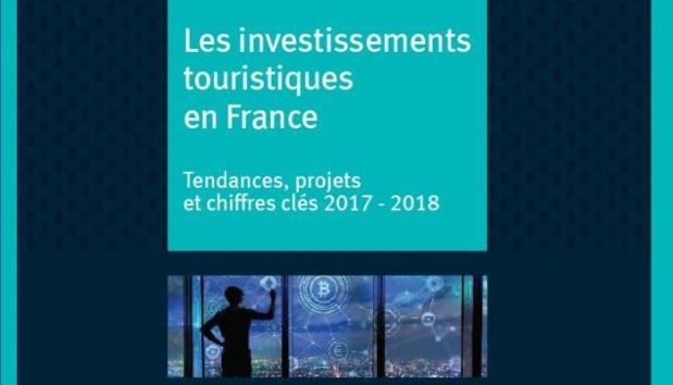 L'édition 2018 du Tableau de bord des investissement touristiques en France : tendances, projets et chiffres clés 2017 - 2018 - DR