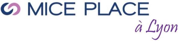 MICE Place : prochaine édition à Lyon les 19 et 20 mai 2016