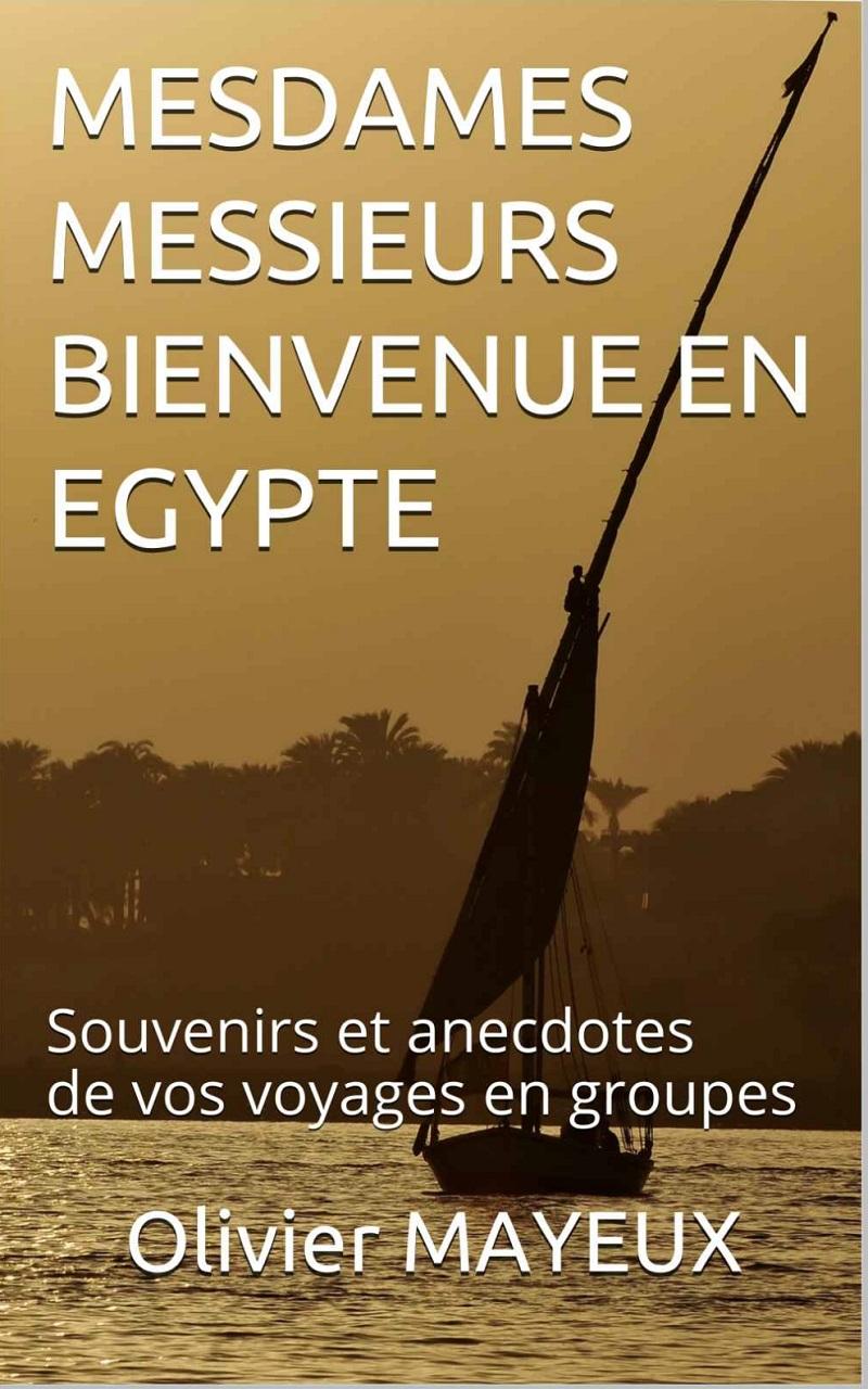 Couverture Mesdames, Messieurs, Bienvenue en Égypte ! - DR : Olivier Mayeux