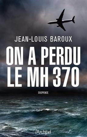 """Nouveau roman de Jean-Louis Baroux : """"On a perdu le MH370 """""""