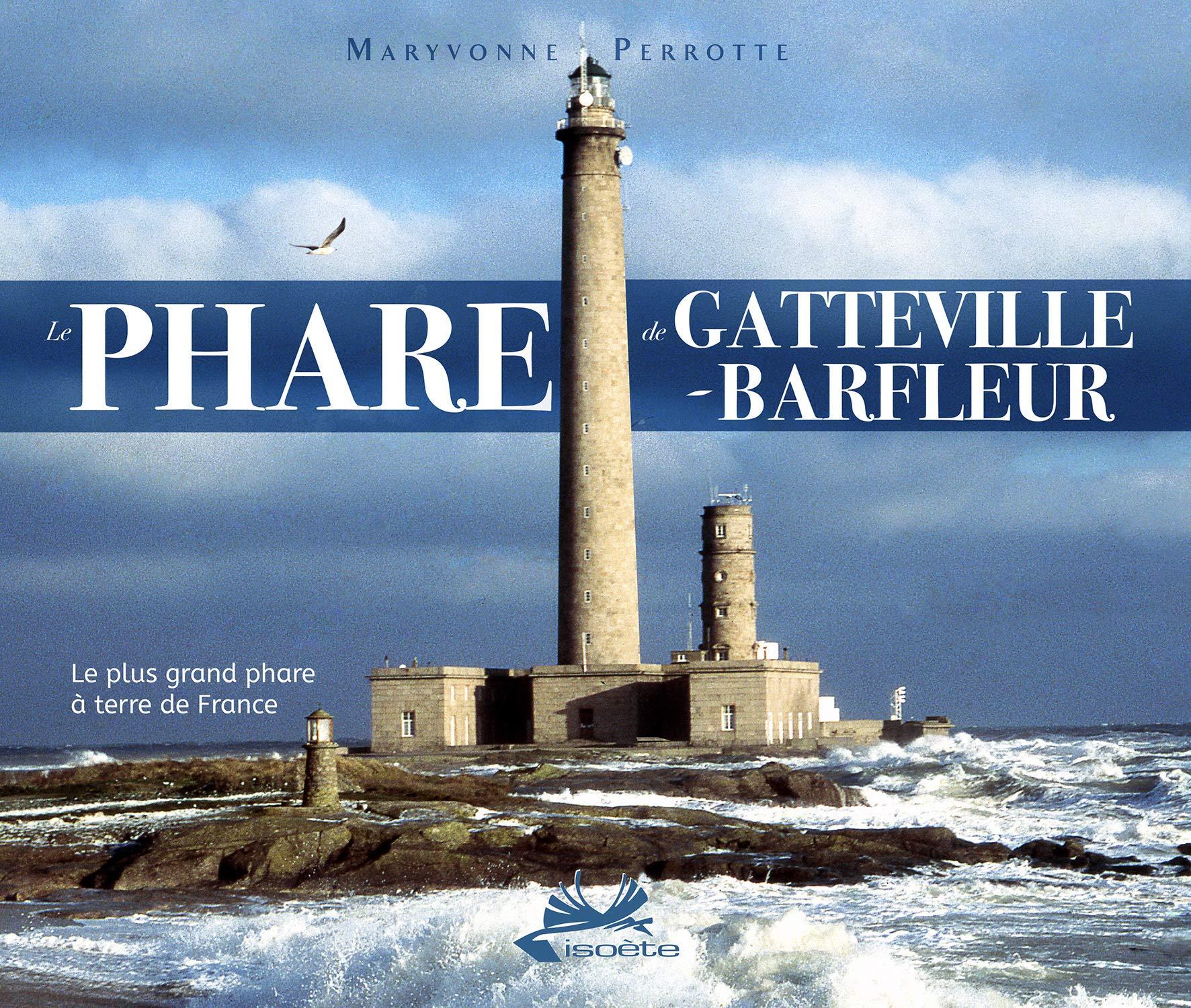Histoire du phare de Gateville par Maryvonne Perrotte, fille d'un gardien de phare - Ed. Isoete.
