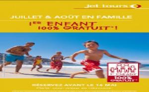 Jet tours :1er enfant 100% gratuit en juillet et en août