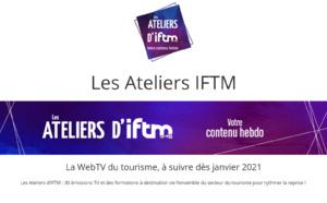 Les Ateliers d'IFTM : la WebTV du tourisme à suivre dès janvier 2021