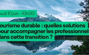 "Webinar ""Tourisme durable : quelles solutions pour accompagner les professionnels du tourisme dans cette transition ?"""