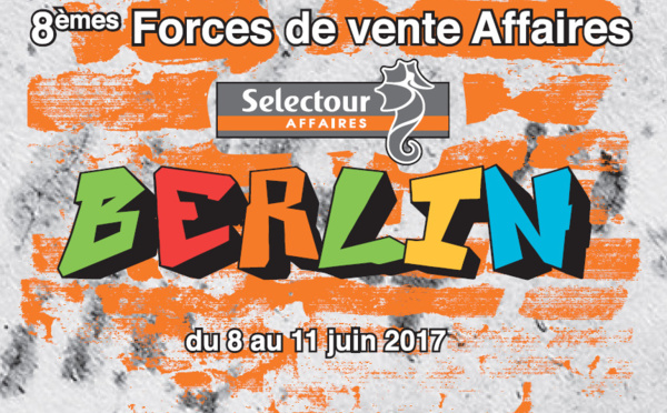 Selectour : les 8e Forces de Vente Affaires débutent jeudi 8 juin 2017 à Berlin